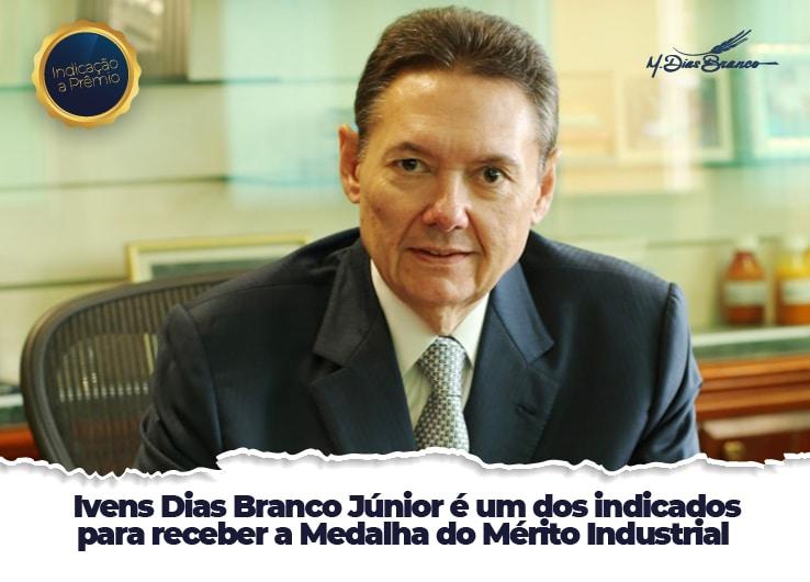 Ivens Dias Branco Júnior é um dos indicados para receber a Medalha do Mérito Industrial